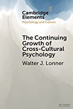 The Continuing Growth of Cross-Cultural Psychology: A First-Person Annotated Chronology (Elements in Psychology and Culture)