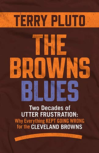 The Browns Blues: Two Decades of Utter Frustration: Why Everything Kept Going Wrong for the Cleveland Browns
