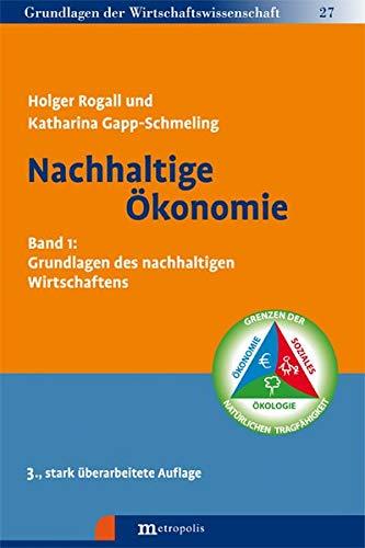 Nachhaltige Ökonomie: Band 1: Grundlagen des nachhaltigen Wirtschaftens (Grundlagen der Wirtschaftswissenschaft)