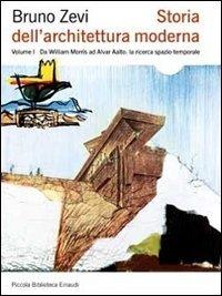 Storia dell'architettura moderna. Ediz. illustrata. Da William Morris ad Alvar Aalto: la ricerca spazio-temporale (Vol. 1)