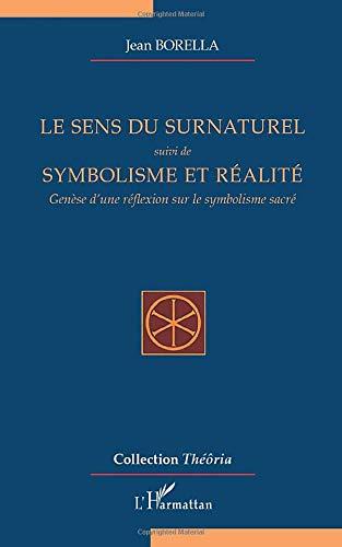 LE SENS DU SURNATUREL - suivie Symbolisme et réalité - Genè: suivi de Symbolisme et réalité - Genèse d'une réflexion sur le symbolisme sacré