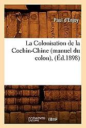 La Colonisation de la Cochin-Chine (manuel du colon) , (Éd.1898)