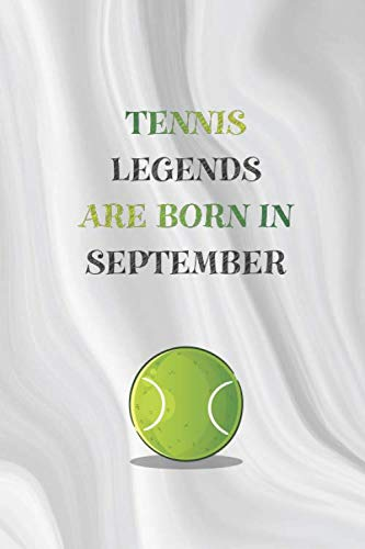 Tennis legends are born in September: September gift for Tennis lovers: 6x9 with 110 lined blank pages gift for giving love back to a unique person, birthday gift journal, notebook