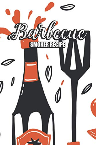 Barbecue Smoker Recipe: Grill Recipes Log Book Secret Family Cookbook for Grilling Record, Cooking, Meat Smoker
