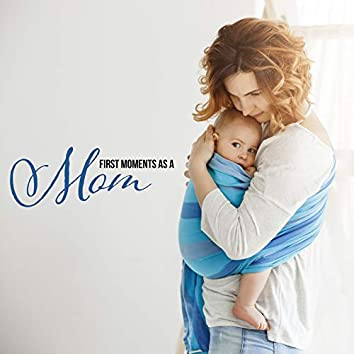First Moments as a Mom - Mesmerizing Natural Melodies to Spend Precious Moments with Your Baby