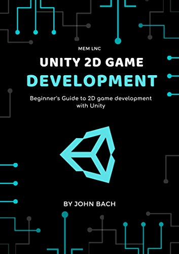 Unity 2d game development: Beginner's Guide to 2D game development with Unity (English Edition)