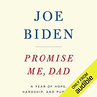 Promise Me, Dad     A Year of Hope, Hardship, and Purpose              By:                                                                                                                                 Joe Biden                               Narrated by:                                                                                                                                 Joe Biden                      Length: 8 hrs and 49 mins     4,462 ratings     Overall 4.7