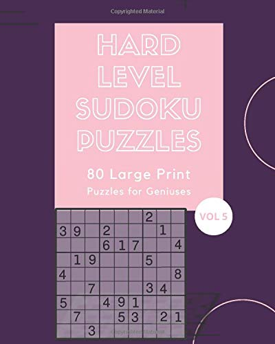 Hard Level Sudoku Puzzles 80 Large Print Print Puzzles For Geniuses Vol 5: Logic and Brain Mental Challenge Puzzles Gamebook with solutions, Indoor ... Sleepovers, Game Night, Camp, For Birthday,