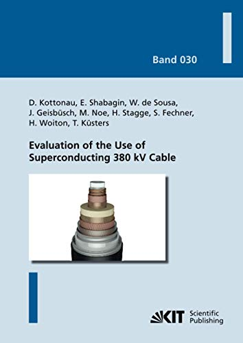 Evaluation of the Use of Superconducting 380 kV Cable (Karlsruher Schriftenreihe zur Supraleitung / Hrsg. Prof. Dr.-Ing. M. Noe, Prof. Dr. rer. nat. M. Siegel)