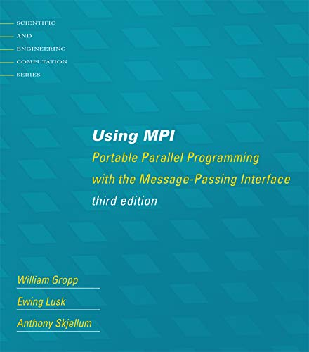 Using MPI, third edition: Portable Parallel Programming with the Message-Passing Interface (Scientific and Engineering Computation)