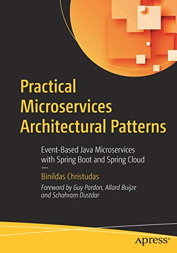 Practical Microservices Architectural Patterns: Event-Based Java Microservices with Spring Boot and