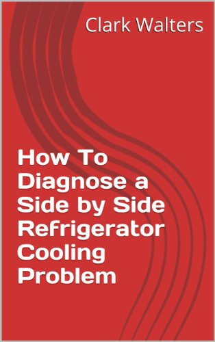 How To Diagnose a Side by Side Refrigerator Cooling Problem (English Edition)