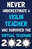 NEVER UNDERESTIMATE A VIOLIN TEACHER WHO SURVIVED THE VIRTUAL TEACHING 2020: BLANK LINED NOTEBOOK JOURNAL APPRECIATION GIFT FOR VIOLIN TEACHER. ( NOTEBOOK FOR VIOLIN TEACHER ).