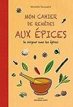 Mon cahier de remèdes aux épices de Murielle Toussaint