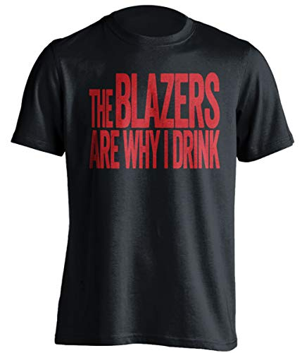 The Blazers are Why I Drink - Funny Self-Deprecating Shirt - Red and Grey Version - Black - XL