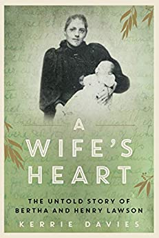 A Wife's Heart: The Untold Story of Bertha and Henry Lawson by [Kerrie Davies]
