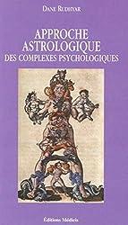 APPROCHE ASTROLOGIQUE DES COMPLEXES PSYCHOLOGIQUES de Dane Rudhyar