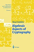 Algebraic Aspects of Cryptography (Algorithms and Computation in Mathematics, Vol. 3) by Neal Koblitz(2004-06-24)