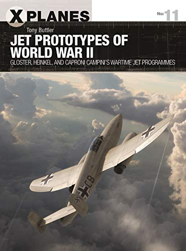 Jet Prototypes of World War II: Gloster, Heinkel, and Caproni Campini's wartime jet programmes (X-Planes, Band 11)