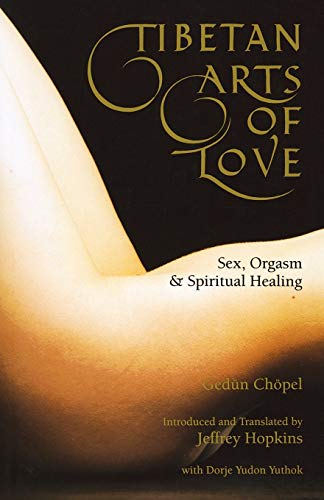 Tibetan Arts of Love: Sex, Orgasm, and Spiritual Healing