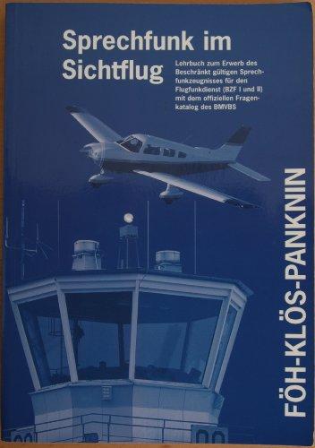 Sprechfunk im Sichtflug - Lehrbuch zum Erwerb des Beschränkt gültigen Sprechfunkzeugnisses für den Flugdienst (BZF I und II) mit dem offiziellen Fragenkatalog des BMVBS