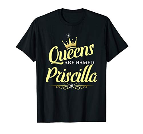 Queens Are Named Priscilla T-Shirt