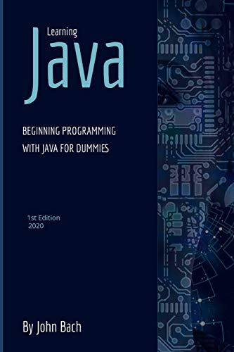 Learning Java: Beginning programming with java for dummies