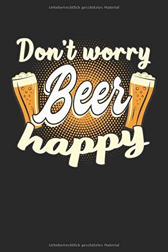 Don't worry Beer happy: Bier lustiges Wortspiel Spaß Geschenke Notizbuch liniert (A5 Format, 15,24 x 22,86 cm, 120 Seiten)