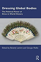 Dressing Global Bodies: The Political Power of Dress in World History (English Edition)