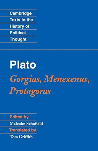 Plato: Gorgias, Menexenus, Protagoras (Cambridge Texts in...