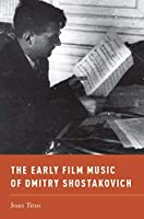 The Early Film Music of Dmitry Shostakovich (Oxford Music/Media)