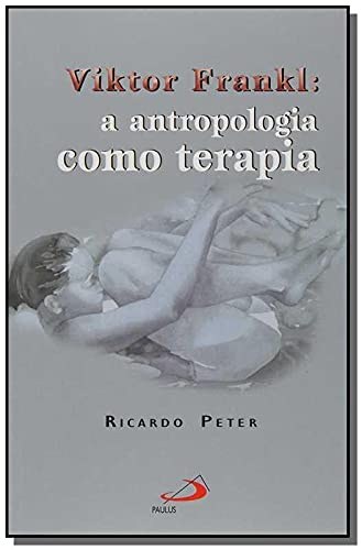 Viktor Frankl: a Antropologia Como Terapia