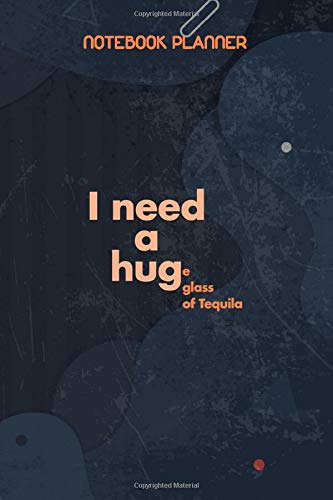 Notebook Planner I NEED A Huge Glass Of Tequila The Original: Goals, Journal, Wedding, Daily, Hourly, 114 Pages, 6x9 inch, Daily Journal