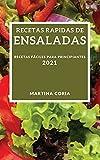 RECETAS RAPIDAS DE ENSALADAS 2021 (QUICK SALAD RECIPES 2021 SPANISH EDITION): RECETAS FACILES PARA PRINCIPIANTES