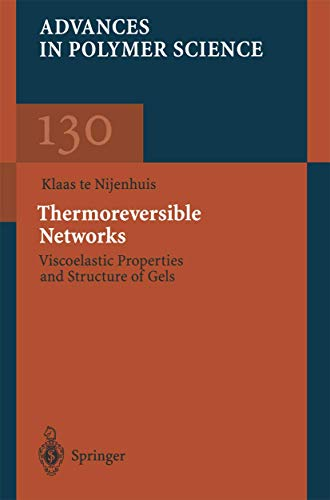Thermoreversible Networks: Viscoelastic Properties and Structure of Gels (Advances in Polymer Science (130), Band 130)