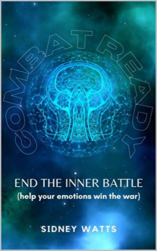 Combat Ready: End the inner battle and help your emotions win the war (English Edition)