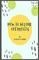 HOW TO BECOME OPTIMISTIC