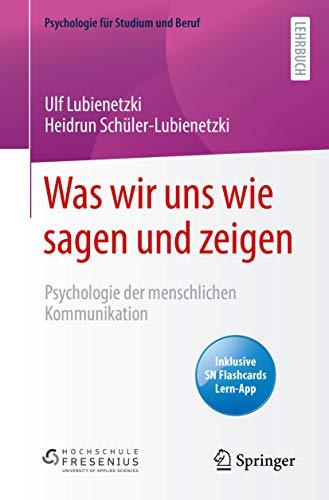 Was wir uns wie sagen und zeigen: Psychologie der menschlichen Kommunikation (Psychologie für Studium und Beruf)
