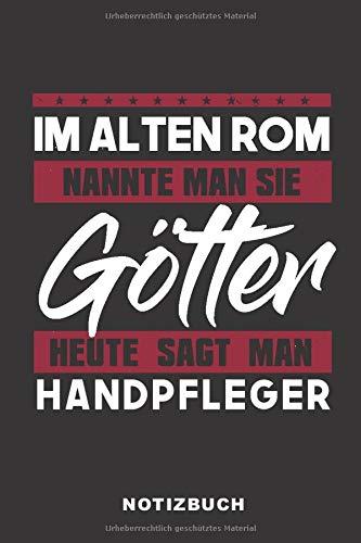 Im Alten Rom Nannte Man Sie Götter Heute Sagt Man Handpfleger: Lustiges Notizbuch   120 Seiten   liniert   Notizheft für die Arbeit Oder Ausbildung   Ca. DIN A5 (6x9) Format...