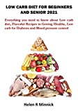 LOW CARB DIET FOR BEGINNERS AND SENIOR 2021: Everything you need to know about Low carb diet, Flavorful Recipes to Getting Healthy, Low carb for Diabetes and Blood pressure control