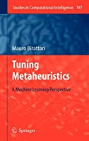 Tuning Metaheuristics: A Machine Learning Perspective (Studies in Computational Intelligence (197))