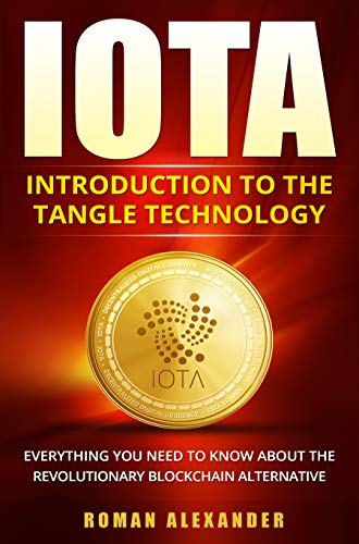IOTA – Introduction to the Tangle Technology: Everything you need to know about the revolutionary blockchain alternative (crypto currencies Book 1) (English Edition)
