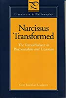 Narcissus Transformed: The Textual Subject in Psychoanalysis and Literature (Literature & Philosophy)