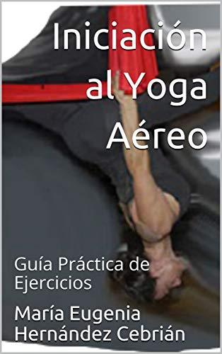 Iniciación al Yoga Aéreo: Guía Práctica de Ejercicios (Spanish Edition)