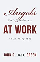 Angels at Work: God's Providence an Autobiography