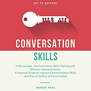 Conversation Skills     2 Manuscripts, Communication Skills Training and Effective Communication, a Practical Guide to Improve Communication Skills and Stay in Control of Conversation              By:                                                                                                                                 Aaron Paul                               Narrated by:                                                                                                                                 Russell Newton                      Length: 7 hrs and 2 mins     21 ratings     Overall 4.6