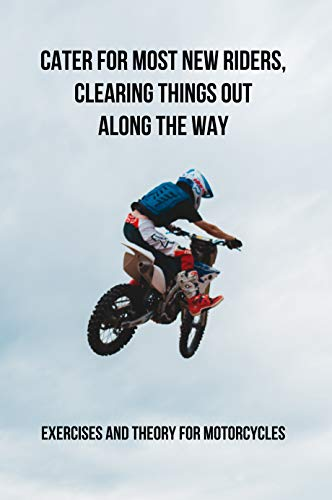 Cater For Most New Riders, Clearing Things Out Along The Way: Exercises And Theory For Motorcycles: Motorcycle Licence Study Guide