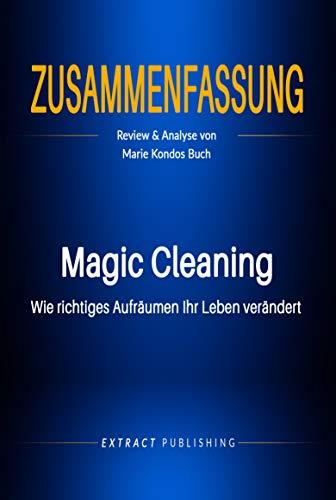 Zusammenfassung: Magic Cleaning: Wie richtiges Aufräumen Ihr Leben verändert: Review und Analyse von Marie Kondos Buch