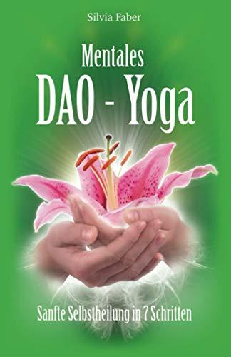 Mentales DAO-Yoga: Sanfte Selbstheilung in 7 Schritten