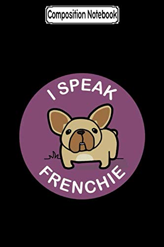 Composition Notebook: Purple Fawn I Speak Frenchie French Bulldog Notebook